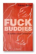 Fuck Buddies - Fuck Buddies et autres corps anonymes... le sexe à toutes les sauces!